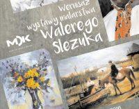 Wernisaż wystawy malarstwa Walerego Sleżuka