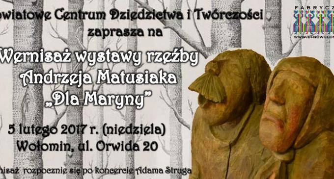 """Wernisaż wystawy rzeźby Andrzeja Matusiaka """"Dla Maryny"""""""